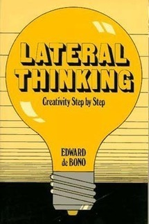 Lateral Thinking: Creativity Step by Step – Edward de Bono | Just another day | read | Scoop.it