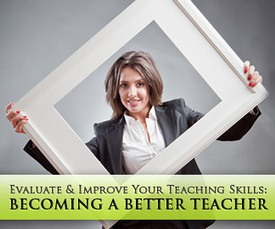 Becoming a Better Teacher: How to Evaluate and Improve Your Teaching Skills | 21st Century Learners | Scoop.it