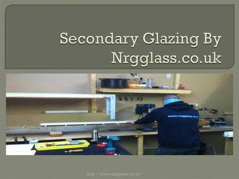 Secondary Glazing by Nrgglass Ppt Presentation | secondary window glazing | Scoop.it