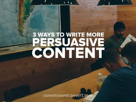 3 Fundamental Ways to Write More Persuasive Content | Surviving Social Chaos | Scoop.it