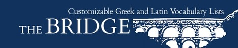 The Bridge: Customizable Greek and Latin Vocabulary Lists | Latin.resources.useful | Scoop.it