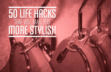 50 Life Hacks That Will Make You More Stylish | fashion forward | Scoop.it