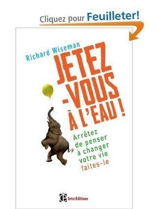 """J'ai lu """"jetez-vous à l'eau"""" de Richard Wiseman - Yes I Will   Coaching life   Scoop.it"""