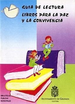 Ayto.Granada. Bibliotecas Municipales. Guías de Lectura:Libros para la paz y la convivencia | DENIP | Scoop.it