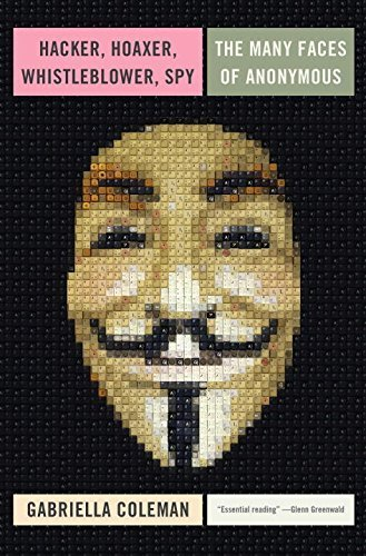 Hacker, Hoaxer, Whistleblower, Spy: The Many Faces of Anonymous by Gabriella Coleman:  (2014) — Monoskop Log | Digital #MediaArt(s) Numérique(s) | Scoop.it