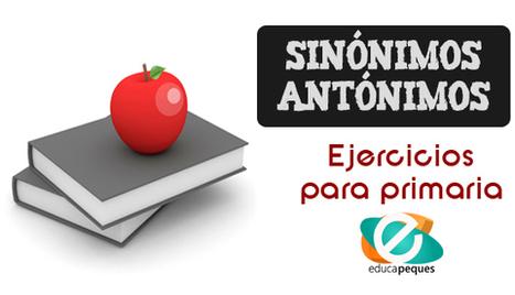 Antónimos y sinónimos: Fichas de ejercicios para primaria | Recull diari | Scoop.it