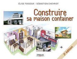 [Livre] Construire sa maison container, Elise Fossoux et Sébastien Chevriot | Solutions alternatives pour un monde en transition | Scoop.it