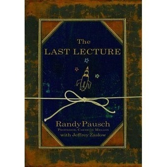 The Last Lecture | The Last Lecture By Randy Pausch | Scoop.it
