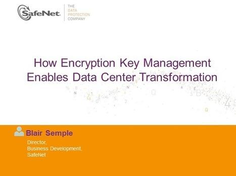 How Encryption Key Management Enables Data Center Transformation   BrightTALK   Gestion documentaire   Scoop.it
