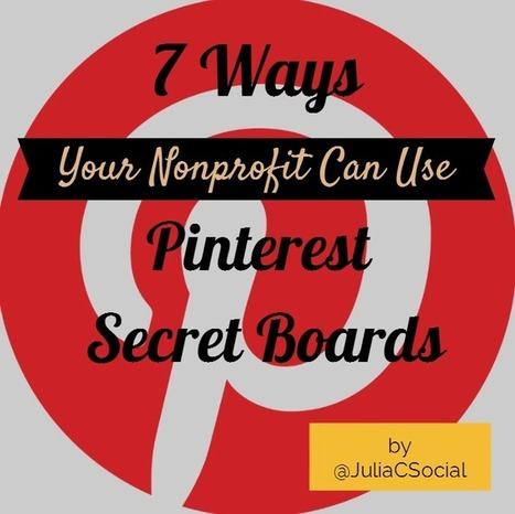 7 Ways Nonprofits Can Use Pinterest Secret Boards | MarketingHits | Scoop.it
