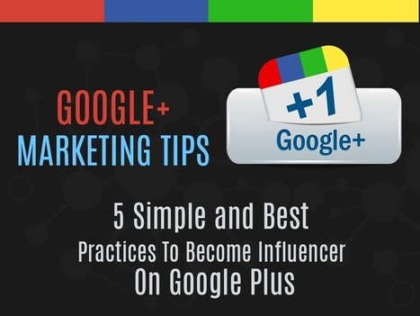 Google Plus Marketing Tips: 5 Simple & Best Practices To Become An Influencer On Google Plus | Branding | Scoop.it