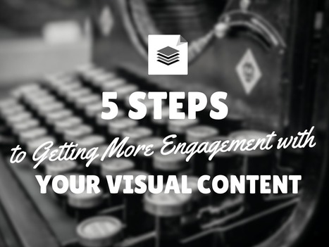 5 Steps to Getting More Engagement with Your Visual Content [Infographic] | Visual Marketing Focus | Scoop.it