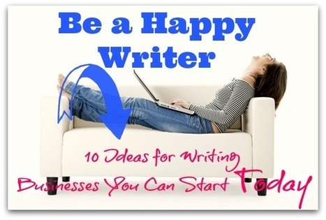 Be a Happy Writer: 10 Ideas for Writing Businesses You Can Start Today | Building the Digital Business | Scoop.it