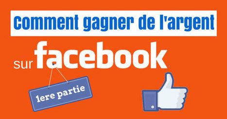 Comment gagner de l'argent sur Facebook - 1 | TopLexis | business et réseaux sociaux | Scoop.it