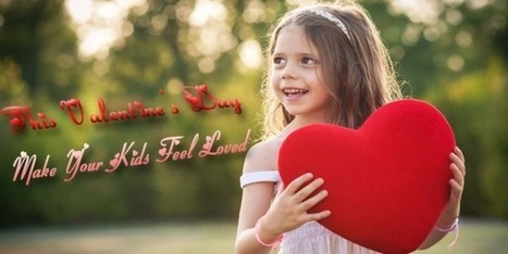 8 Ideas to Make Your Kids Feel Loved This Valentine's Day | Infant & Child Care | Scoop.it