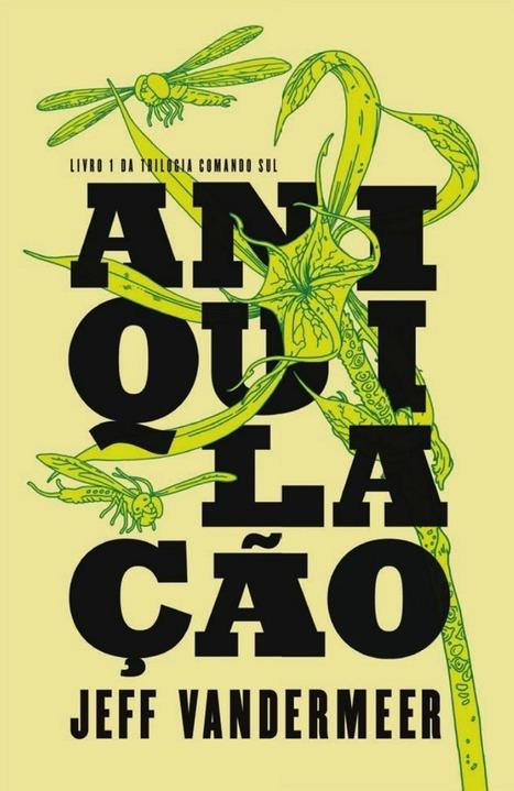 Aniquilação, de Jeff VanderMeer #1.0 - E O MUNDO TERMINOU EM LIVROS | Ficção científica literária | Scoop.it