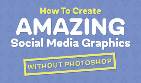How to Create Amazing Social Media Graphics Without Photoshop | South African Social Networking News | Scoop.it