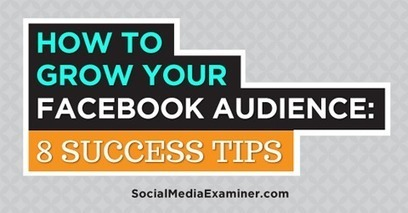 How to Grow Your Facebook Audience: 8 Success Tips | MarketingHits | Scoop.it