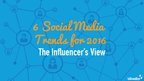6 Game-Changing Social Media Trends for 2016 – The Influencer's View | Social Media - the environment | Scoop.it