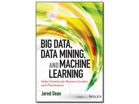 Big Data, Data Mining, and Machine Learning, book review: A sound but ... - ZDNet | Peer2Politics | Scoop.it