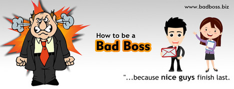 How to Be a Bad Boss - ...because good guys finish last. | Business Management | Scoop.it