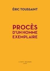 Procès d'un homme exemplaire : Éric Toussaint, lanceur d'alerte - Mondialisation.ca | #Redressement Productif | Scoop.it