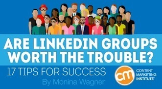 Are LinkedIn Groups Worth the Trouble? 17 Tips for Success | Surviving Social Chaos | Scoop.it