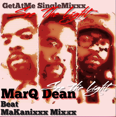 GetAtMe SingleMixxx ft MarQ Dean SEE THE LIGHT #DjAlert | GetAtMe | Scoop.it