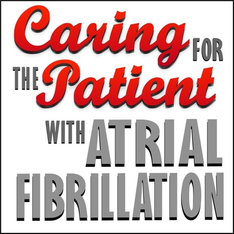 Resource for Physician Assistants, Nurse Practitioners and others treating A-Fib | Caring for the Patient with Atrial Fibrillation | Scoop.it