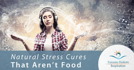 The Best Natural Stress Cures That Aren't Food | Holistic Nutrition Inspirations | Scoop.it
