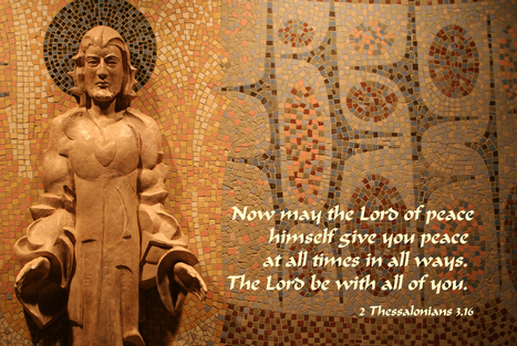2 Thessalonians 3.16 Poster - Now may the Lord of peace himself give you peace at all times in all ways. | Resources for Catholic Faith Education | Scoop.it