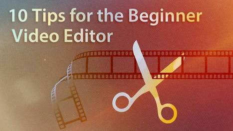 10 Tips for the Beginner Video Editor | VIDEO Creating, Editing | Scoop.it