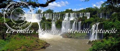 Les Chutes d'Iguazú, une merveille naturelle   Talons hauts & sac à dos   Scoop.it