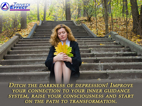 Come out of depression by seeking enlightened inner self through The Trivedi Effect® | Mahendra Trivedi | Scoop.it