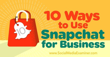 10 Ways to Use Snapchat for Business : Social Media Examiner | Public Relations & Social Media Insight | Scoop.it