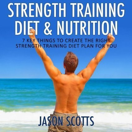 Strength Training Diet & Nutrition: 7 Key Things to Create the Right Strength Training Diet Plan for You (Ultimate How to Guides) | Health | Scoop.it
