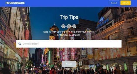 Foursquare lancia Trip Tips per chiedere consigli di viaggio agli amici | Tecnologie: Soluzioni ICT per il Turismo | Scoop.it