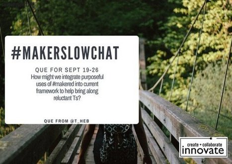 #MakerSlowChat Sept. 19 - 26 Integrating Purposeful Uses of #makered into current frameworks | iPads, MakerEd and More  in Education | Scoop.it