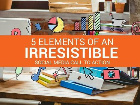 How to Create an Irresistible Social Media Call to Action | News from the market | Scoop.it