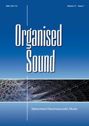 Organised Sound | DESARTSONNANTS - CRÉATION SONORE ET ENVIRONNEMENT - ENVIRONMENTAL SOUND ART - PAYSAGES ET ECOLOGIE SONORE | Scoop.it
