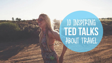 10 INSPIRING TED TALKS ABOUT TRAVEL | Flying The Nest | Interesting Reading | Scoop.it