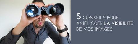 5 conseils pour optimiser le référencement de vos images | Entrepreneurs du Web | Scoop.it