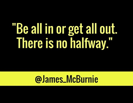 """""""Be all in or get all out. There is no halfway."""" via @James_McBurnie 