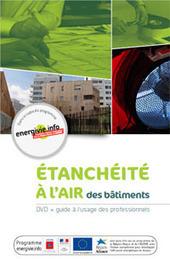 Cinq vidéos et un guide gratuit sur l'étanchéité à l'air des bâtiments | IMMOBILIER 2015 | Scoop.it