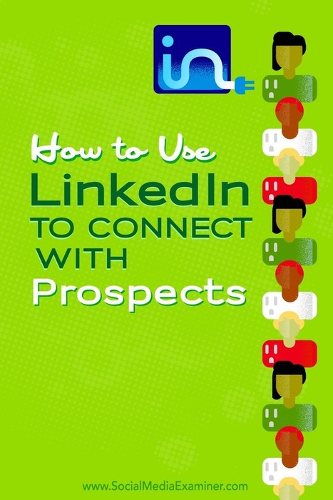 How to Use LinkedIn to Connect With Prospects : Social Media Examiner | web learning | Scoop.it