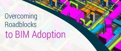 Overcoming Roadblocks to BIM Adoption - MEP Consultant's Guide to Progress   Architecture Engineering & Construction (AEC)   Scoop.it