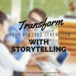 Transform Your B2B Lead Generation With Storytelling - Business 2 Community | Content Creation, Curation, Management | Scoop.it