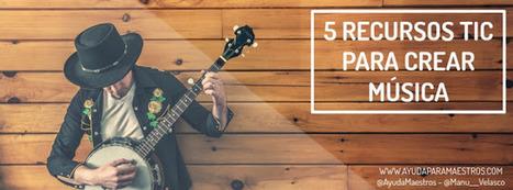 AYUDA PARA MAESTROS: 5 recursos TIC para crear música   Audició i Creació   Scoop.it