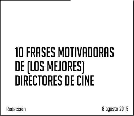 10 frases motivadoras de (los mejores) directores de cine #MOTIVACIÓN | Educación,cine y medios audiovisuales | Scoop.it