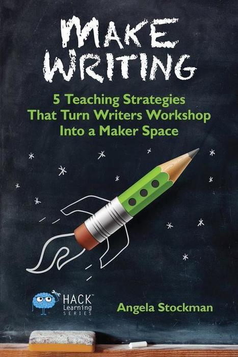 How Do We Make Writing? Five Ways to Hack Your Writing Workshop - Brilliant or Insane | Informed Teacher Librarianship | Scoop.it